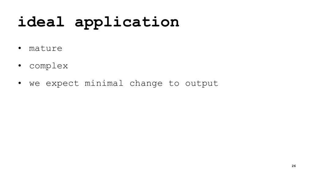 ideal application • mature • complex • we expec...