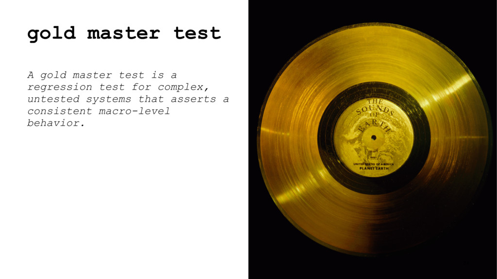 gold master test A gold master test is a regres...