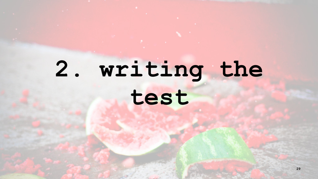 2. writing the test 29
