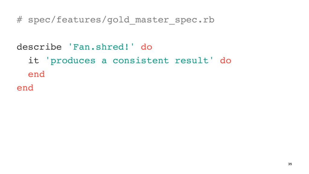 # spec/features/gold_master_spec.rb describe 'F...