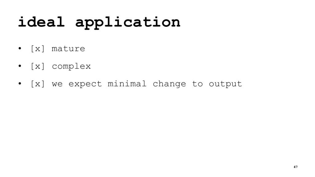 ideal application • [x] mature • [x] complex • ...