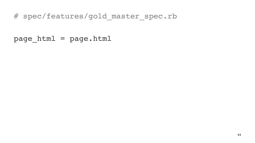 # spec/features/gold_master_spec.rb page_html =...