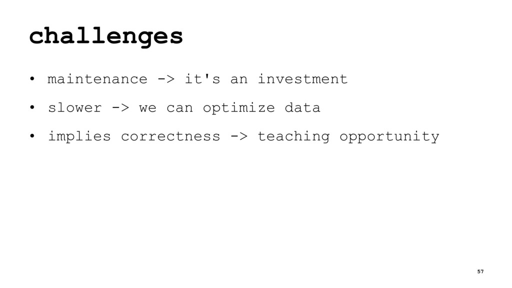 challenges • maintenance -> it's an investment ...