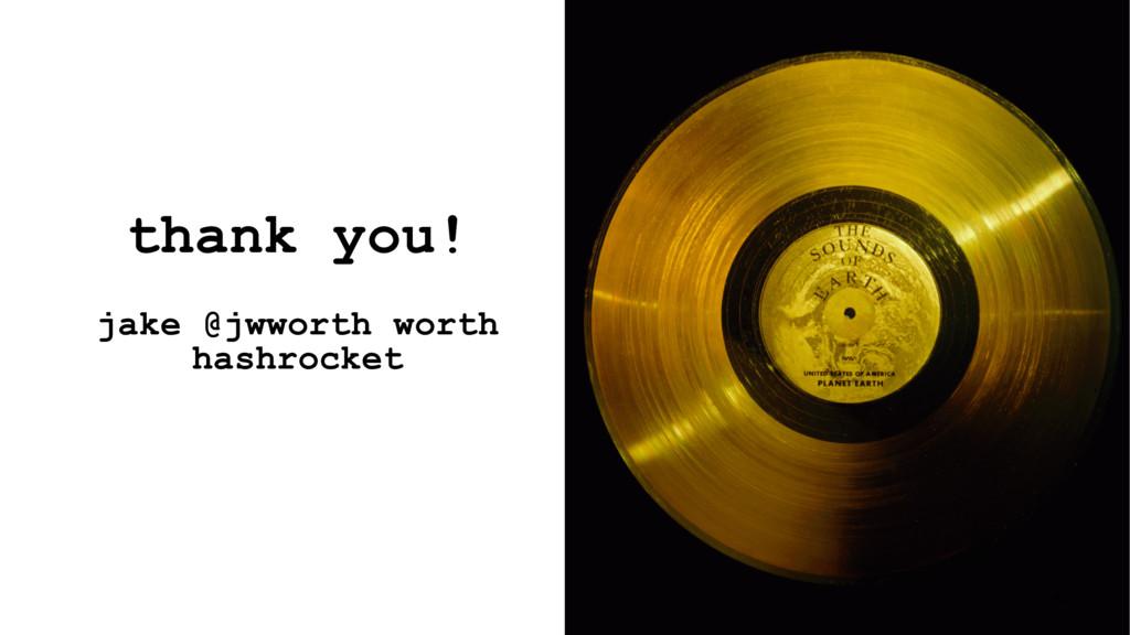 thank you! jake @jwworth worth hashrocket 61