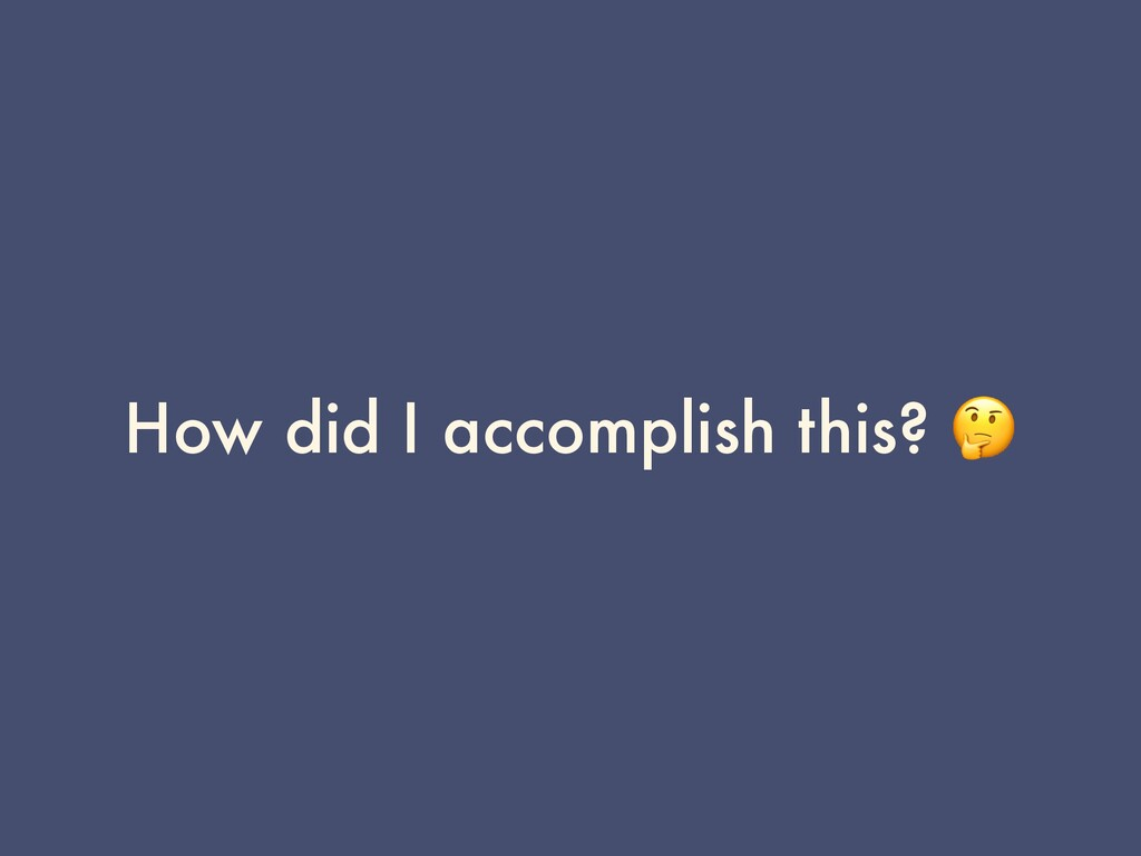 How did I accomplish this? 🤔