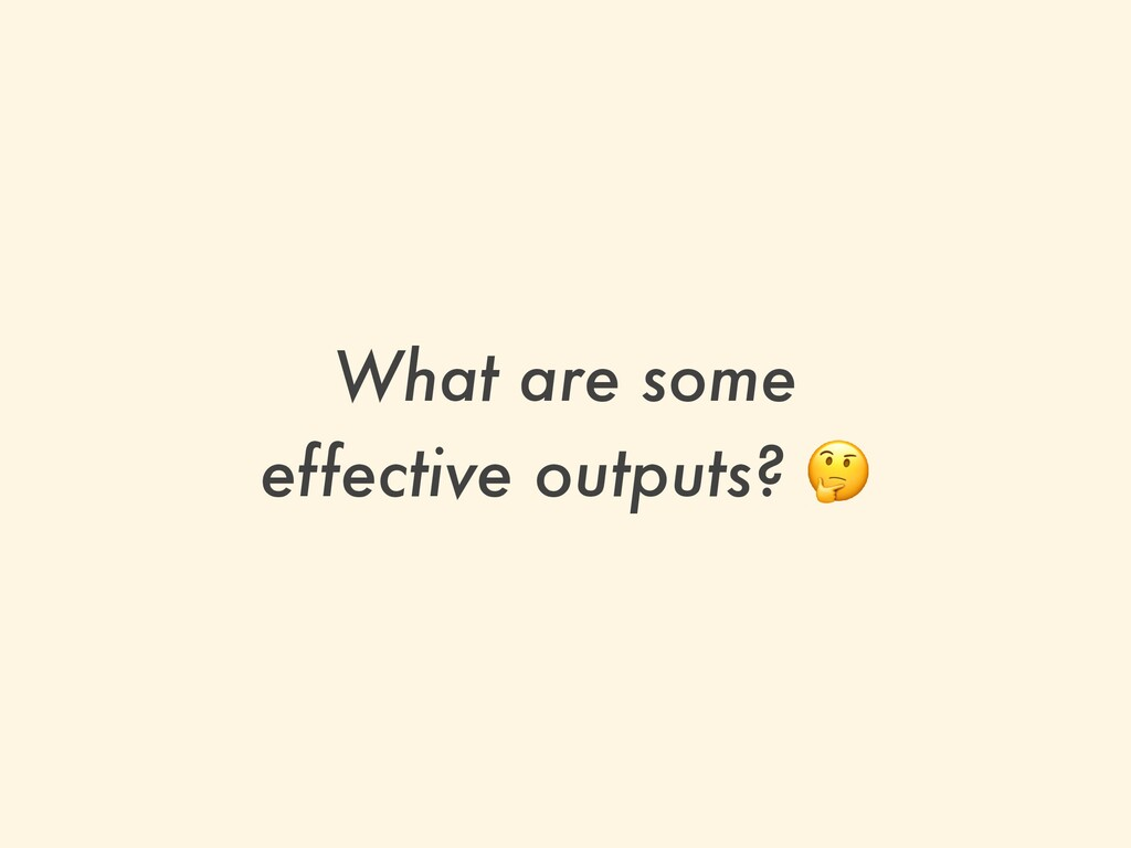 What are some   effective outputs? 🤔