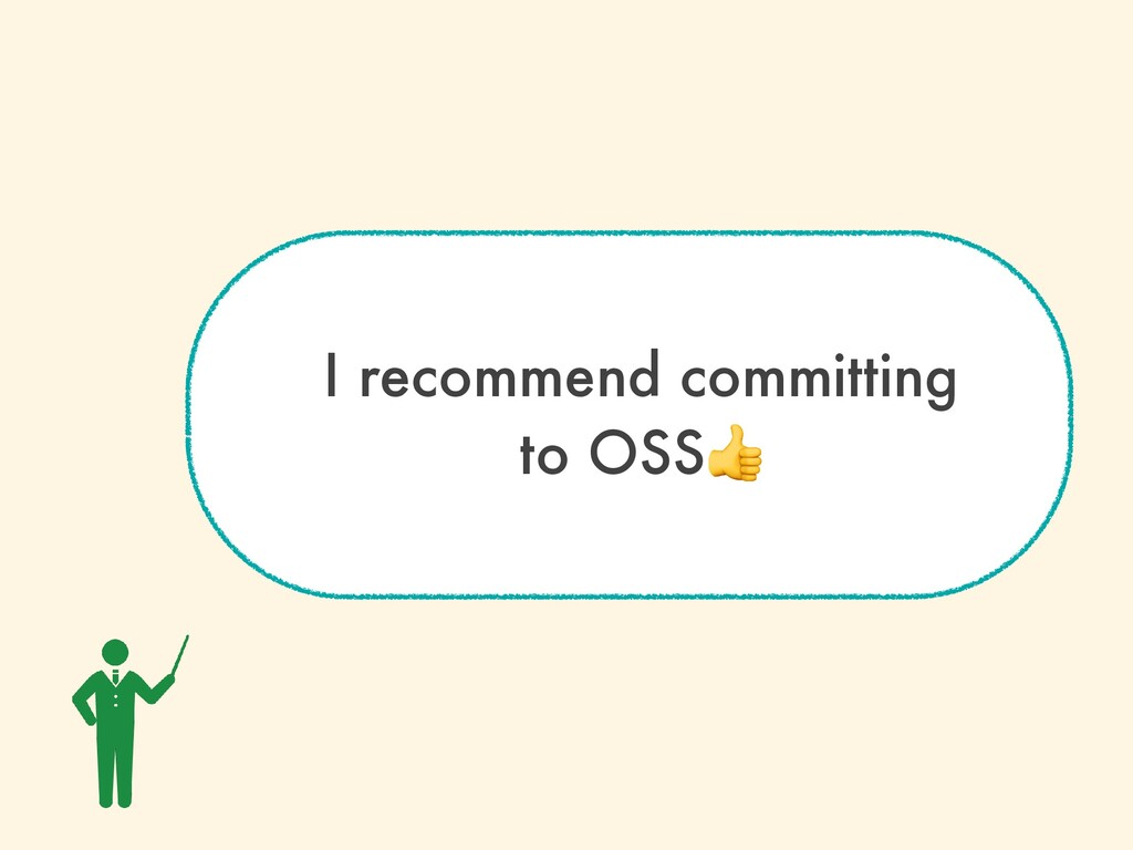 I recommend committing   to OSS👍