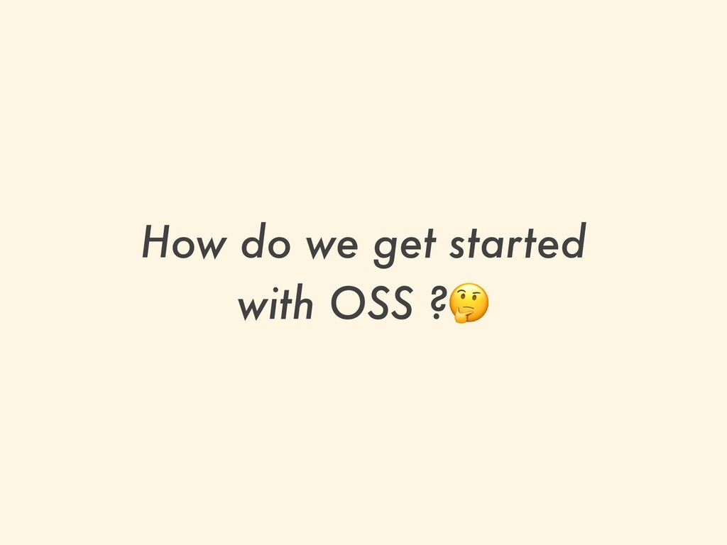 How do we get started   with OSS ?🤔