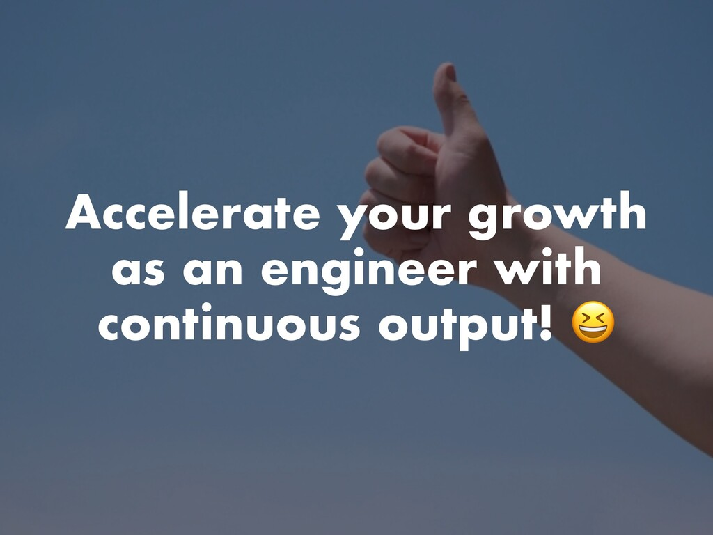 Accelerate your growth as an engineer with cont...