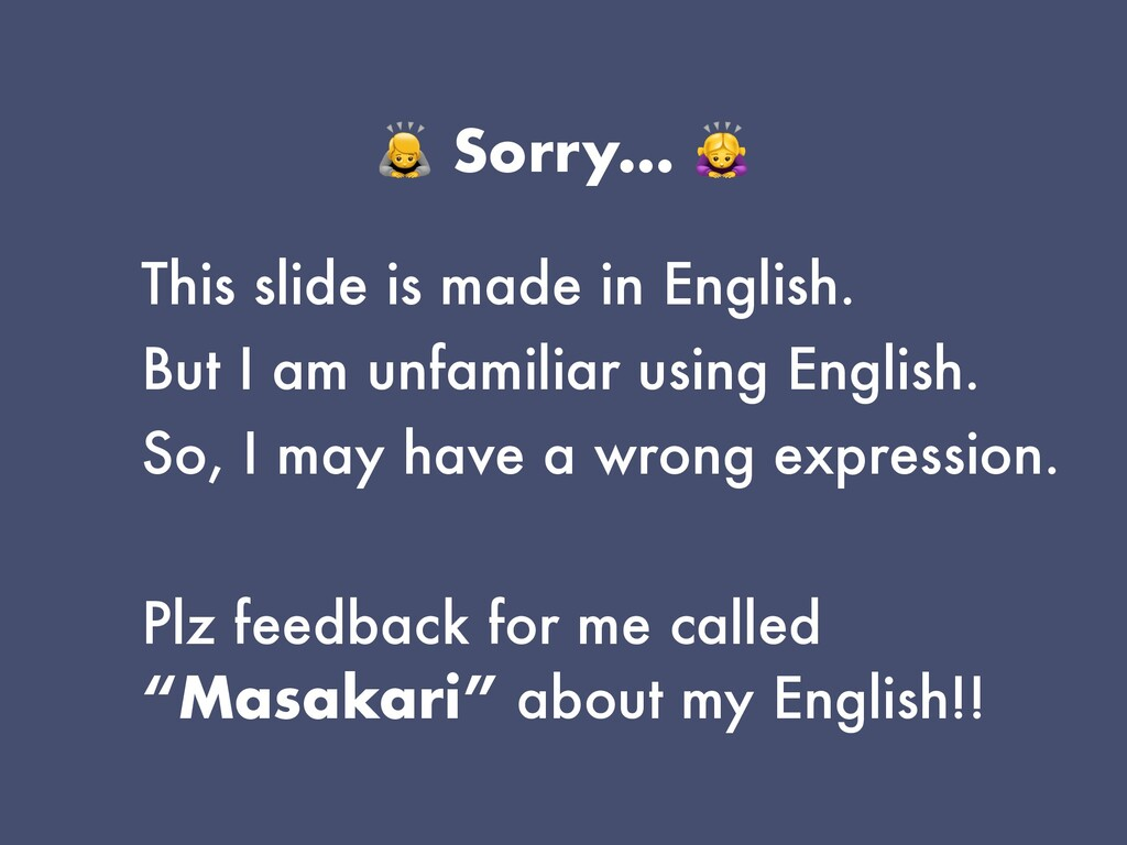 🙇 Sorry… 🙇   This slide is made in English.   B...