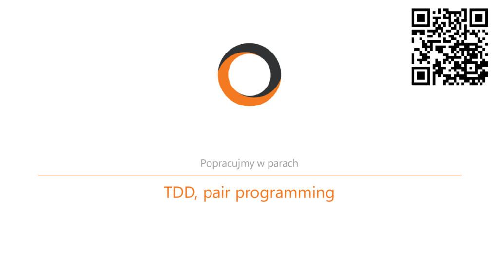 TDD, pair programming Popracujmy w parach