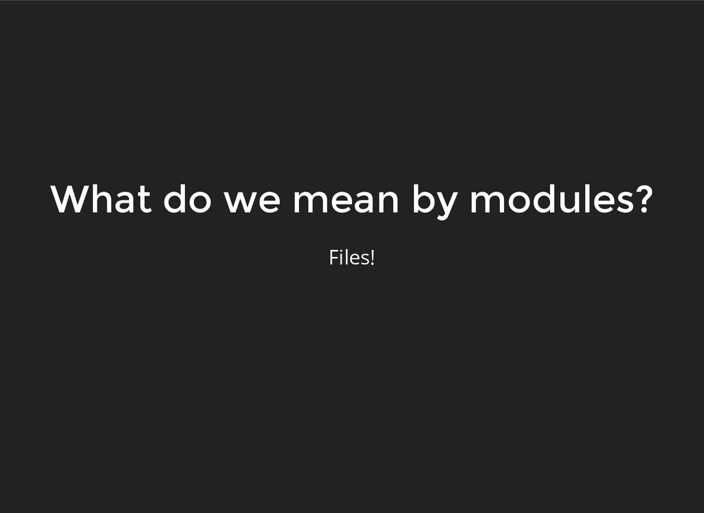 What do we mean by modules? What do we mean by ...