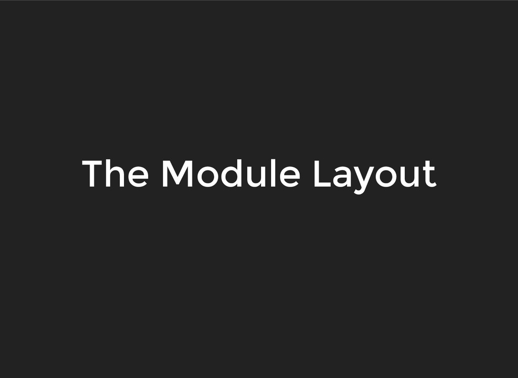 The Module Layout The Module Layout