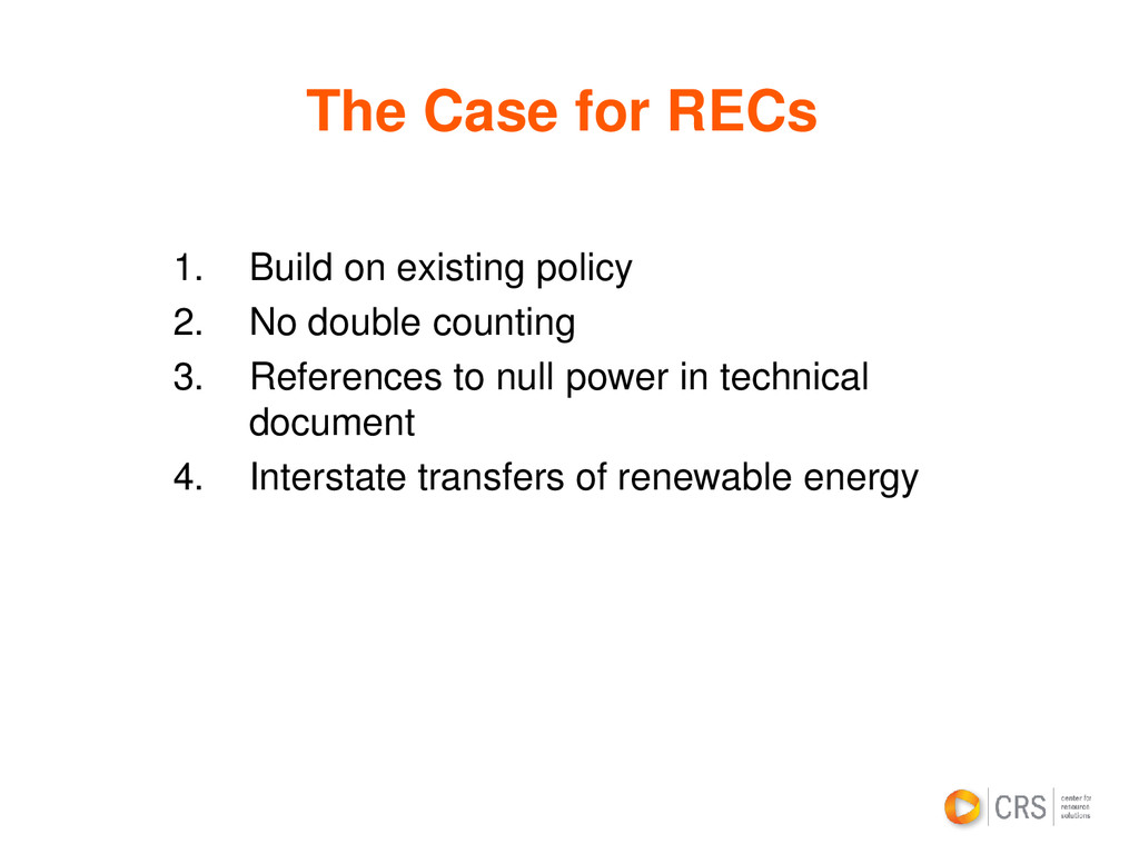 The Case for RECs 1. Build on existing policy 2...