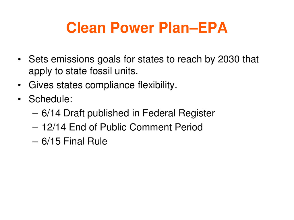 Clean Power Plan–EPA • Sets emissions goals for...