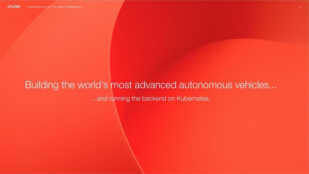 2 Building the world's most advanced autonomous...