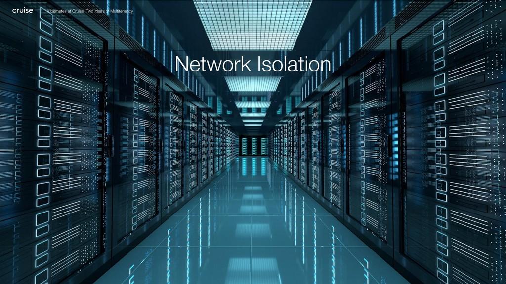 Network Isolation 22 Kubernetes at Cruise: Two ...