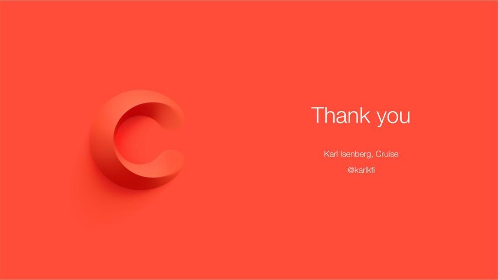 Thank you Karl Isenberg, Cruise @karlkfi