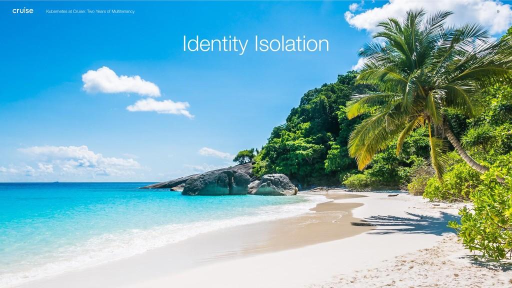 Identity Isolation 9 Kubernetes at Cruise: Two ...