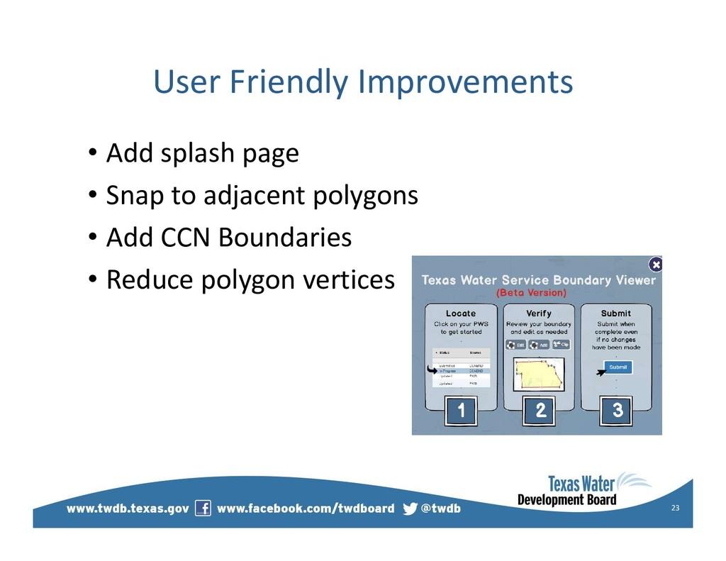 User Friendly Improvements • Add splash page • ...
