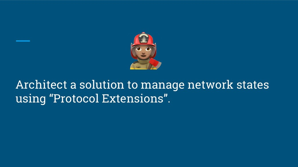 Architect a solution to manage network states u...