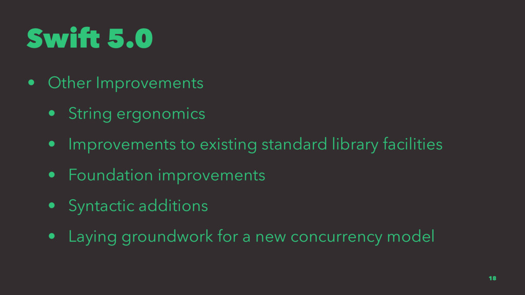 Swift 5.0 • Other Improvements • String ergonom...