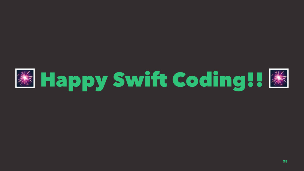 ! Happy Swift Coding!! ! 25