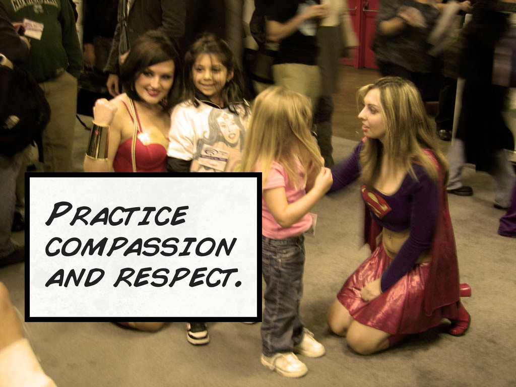 Practice compassion and respect.