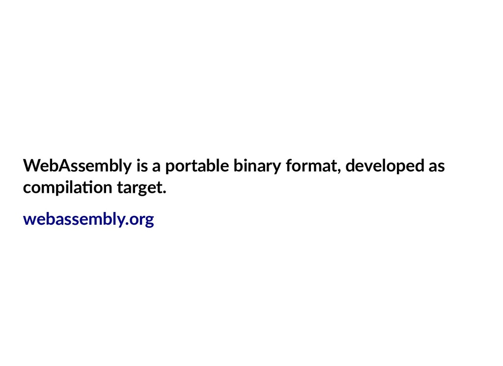 WebAssembly is a portable binary format, develo...