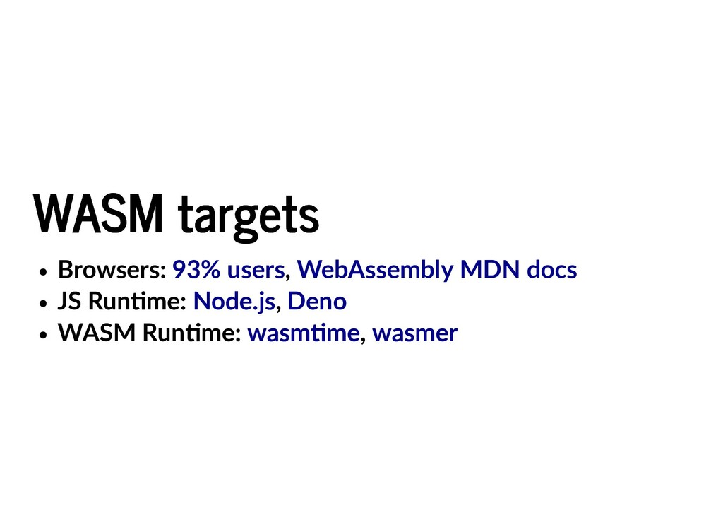 WASM targets WASM targets Browsers: , JS Run me...