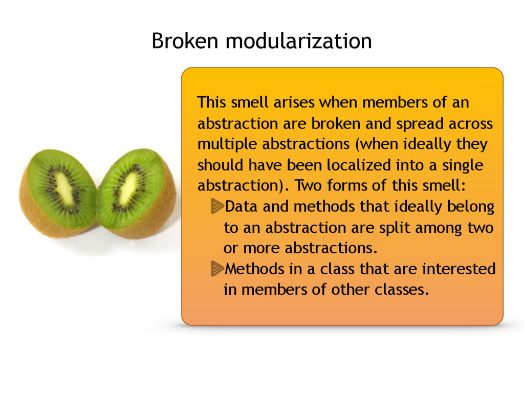Broken modularization This smell arises when me...