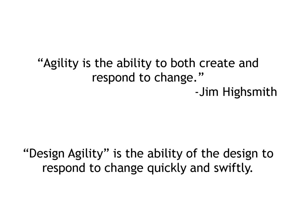 """Agility is the ability to both create and resp..."