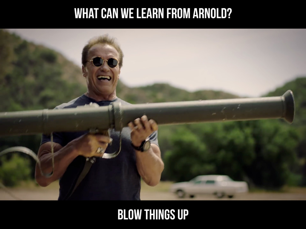 What can we learn from Arnold? Blow things up