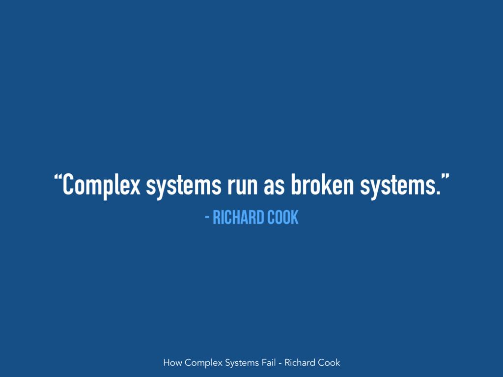 """Complex systems run as broken systems."" - rich..."