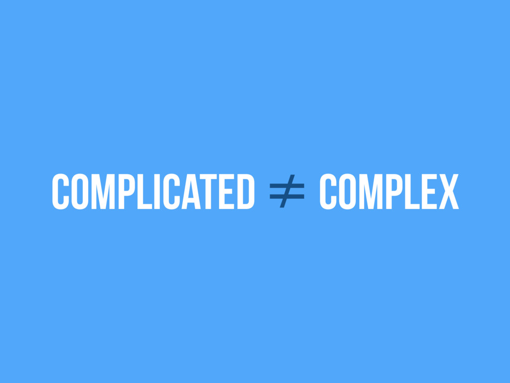 Complicated ≠ Complex