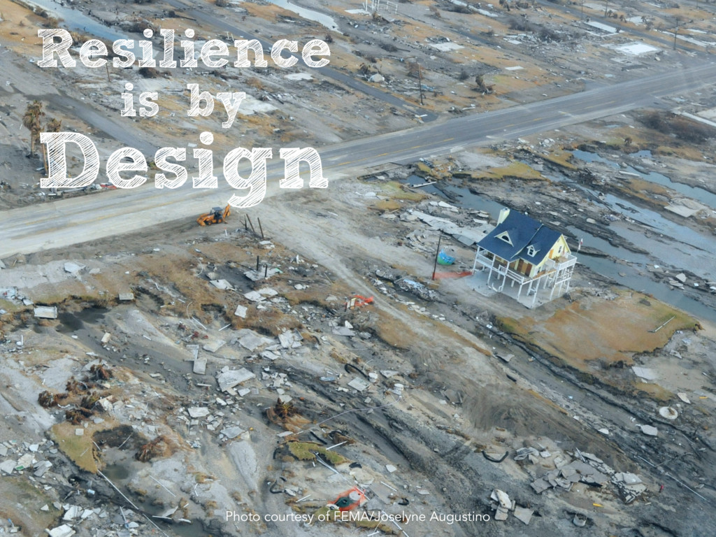 Resilience is by Design Photo courtesy of FEMA/...