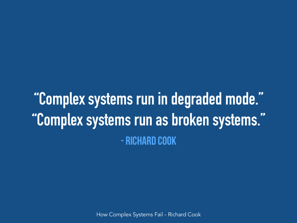 """""""Complex systems run in degraded mode."""" """"Comple..."""