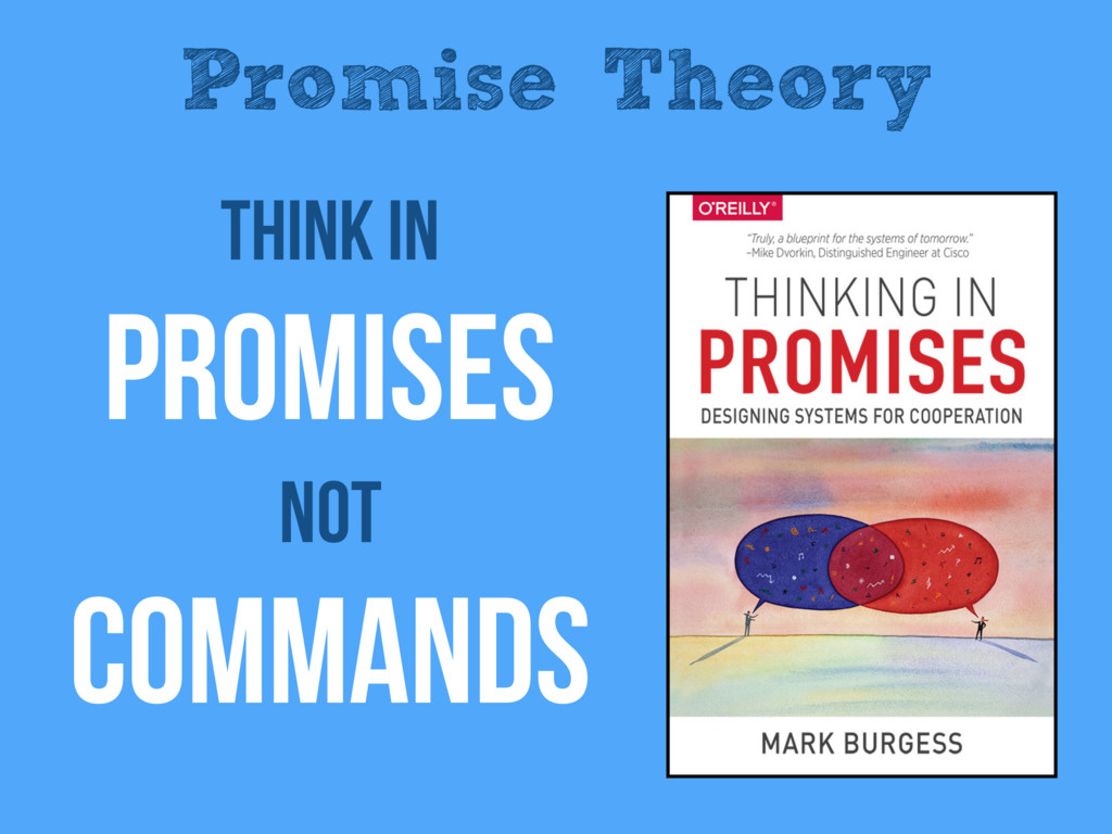 Promise Theory Think in Promises Not Commands