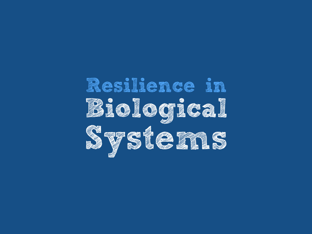 Resilience in Biological Systems