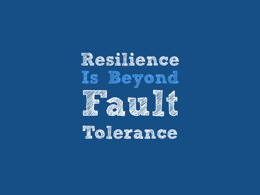 Resilience Is Beyond Fault Tolerance