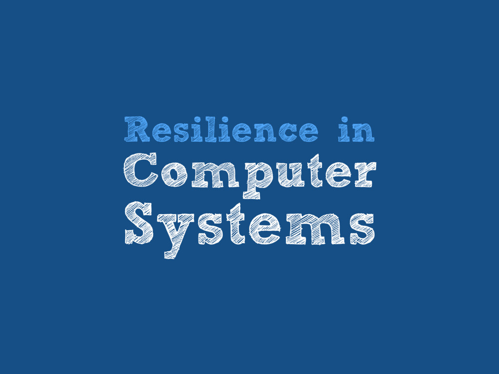 Resilience in Computer Systems