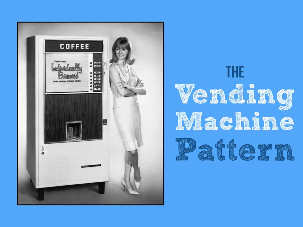The Vending Machine Pattern