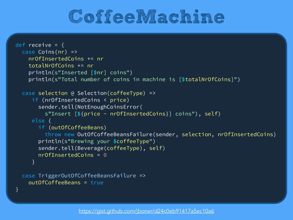 CoffeeMachine def receive = { case Coins(nr) =...
