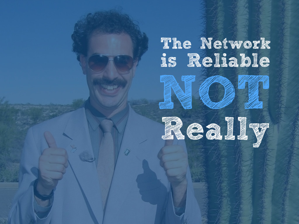 The Network is Reliable NOT Really
