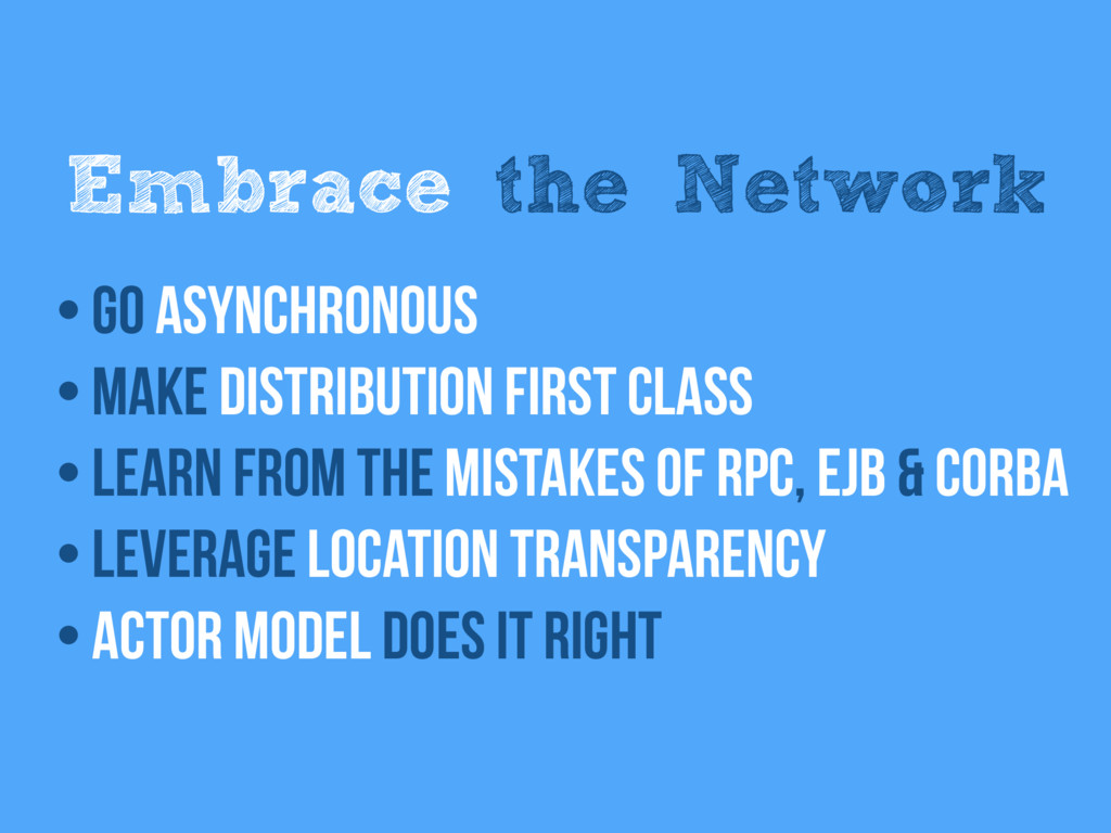Embrace the Network • Go Asynchronous • Make di...