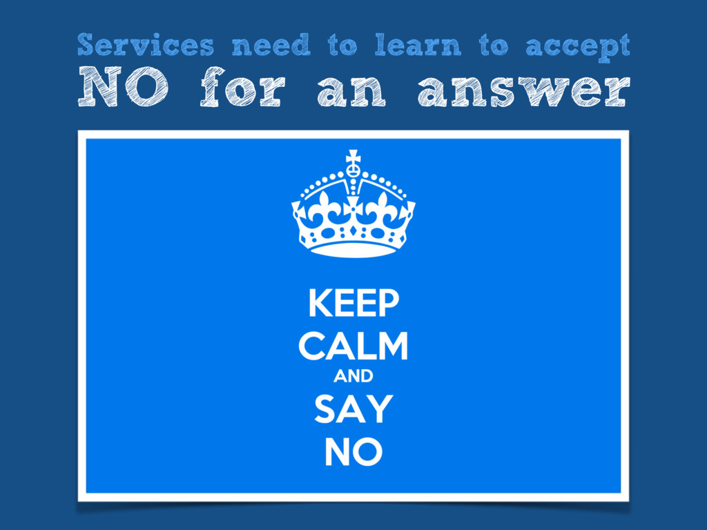 Services need to learn to accept NO for an answ...