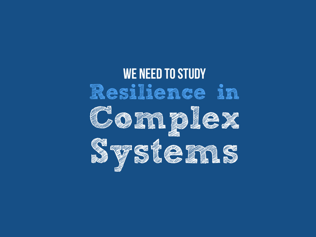 We need to study Resilience in Complex Systems