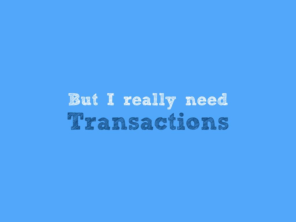 Transactions But I really need