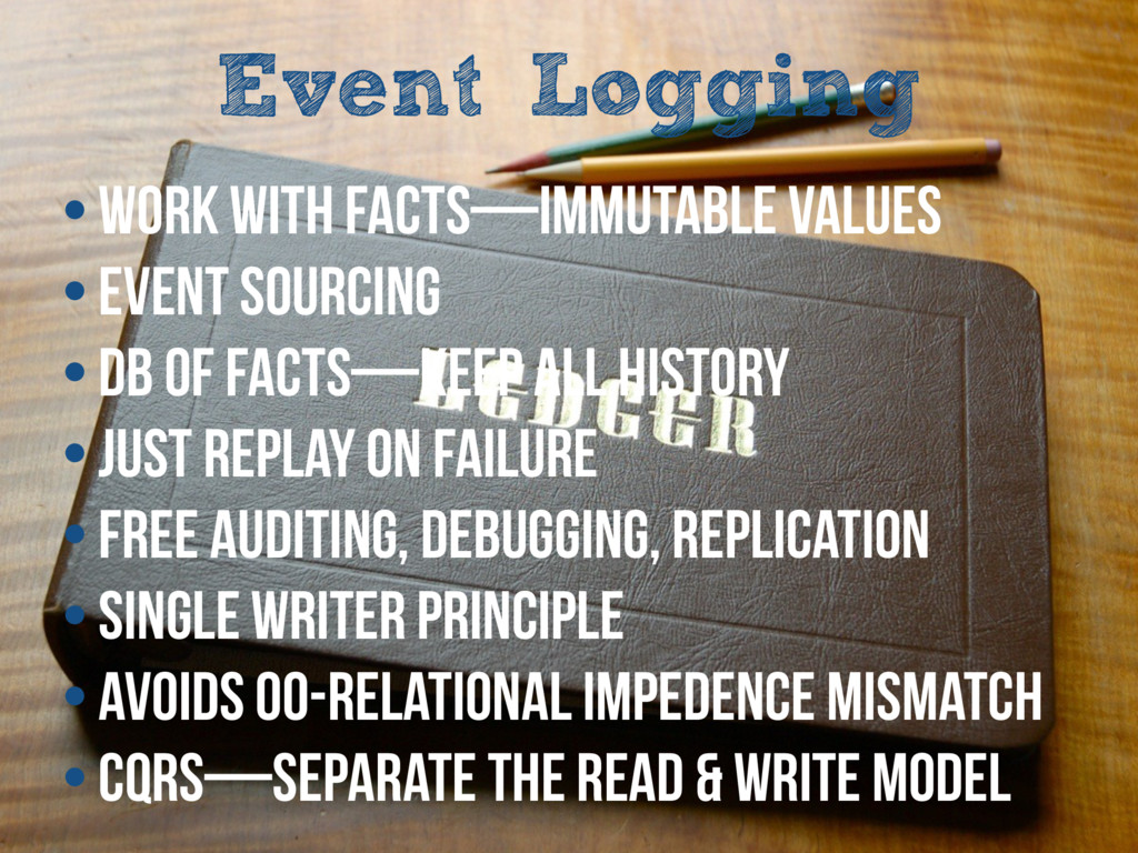 Event Logging • Work with Facts—immutable value...
