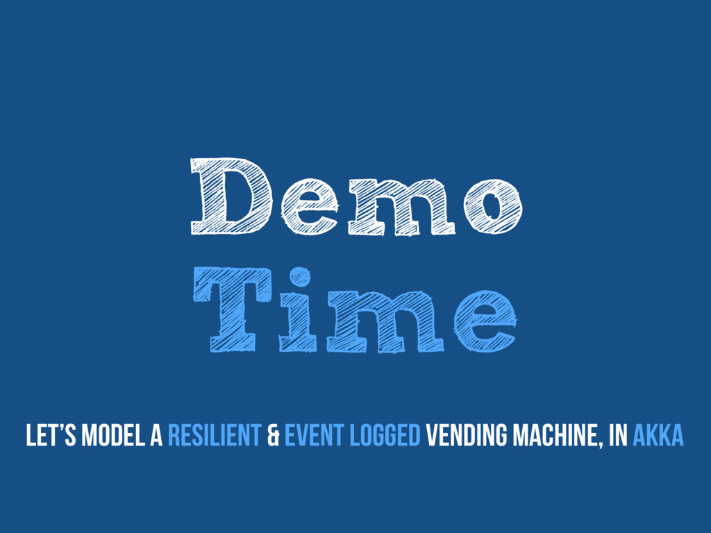 Let's model a resilient & Event Logged vending ...